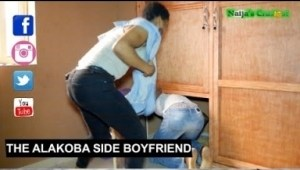 Video: Naija's Craziest Comedy – The Alakoba Side Boyfriend